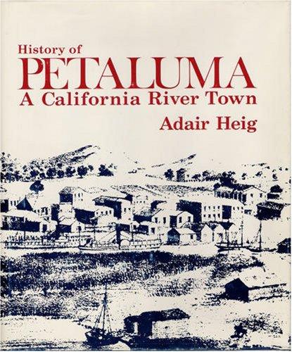 History of Petaluma: A California River Town, Adair Heig