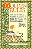 img - for Golden Rules: The Ten Ethical Values Parents Need to Teach Their Children book / textbook / text book