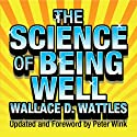 The Science of Being Well (       UNABRIDGED) by Wallace D. Wattles Narrated by Sean Pratt