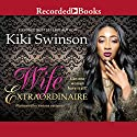 Wife Extraordinaire (       UNABRIDGED) by Kiki Swinson Narrated by Adam Alexander, Corey Allen, Lynnette Freeman, Karen Pittman