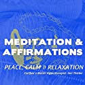 Peace, Calm, and Relaxation: Meditation & Affirmations Speech by Joel Thielke Narrated by Joel Thielke
