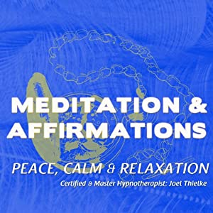 Peace, Calm, and Relaxation: Meditation & Affirmations | [Joel Thielke]