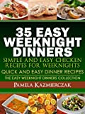 35 Easy Weeknight Dinners - Simple and Easy Chicken Recipes For Weeknights (Quick and Easy Dinner Recipes - The Easy Weeknight Dinners Collection Book 6)