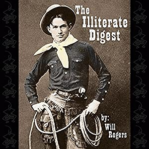 The Illiterate Digest | [Will Rogers]