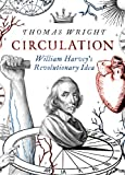 Circulation: William Harvey, a Man in Motion (0701185732) by Wright, Thomas