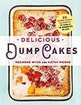 Delicious Dump Cakes: 50 Super Simple...