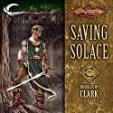Saving Solace: Dragonlance: Champions, Book 1 (       UNABRIDGED) by Douglas W. Clark Narrated by Dennis Holland