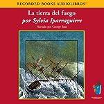 La Tierra del fuego (Texto Completo) [Earth of Fire] | Sylvia Iparraguirre