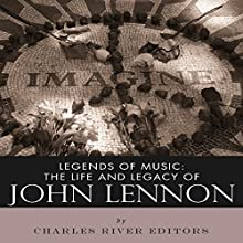 Legends of Music: The Life and Legacy of John Lennon (       UNABRIDGED) by Charles River Editors Narrated by Robin McKay