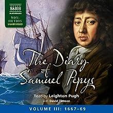 The Diary of Samuel Pepys: Volume III: 1667-1669 (       UNABRIDGED) by Samuel Pepys Narrated by Leighton Pugh, David Timson