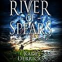 River of Spears Hörbuch von Kade Derricks Gesprochen von: James Patrick Cronin