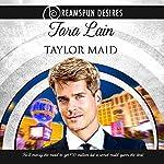 Taylor Maid | Tara Lain