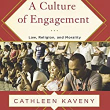 A Culture of Engagement: Law, Religion, and Morality Audiobook by Cathleen Kaveny Narrated by Becky White