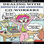 The Secrets of Dealing with Difficult and Annoying Co-Workers | Jonas Warstad