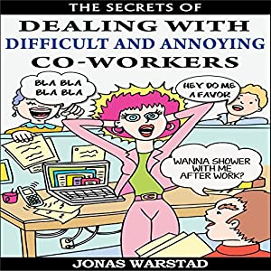 The Secrets of Dealing with Difficult and Annoying Co-Workers Audiobook