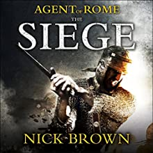 The Siege: Agent of Rome, Book 1 Audiobook by Nick Brown Narrated by Nigel Peever