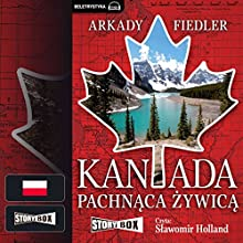 Kanada pachnaca zywica Audiobook by Arkady Fiedler Narrated by Slawomir Holland