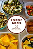 Freezer Meal Recipes: 25 Quick and Easy Make-ahead Meals