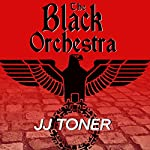 The Black Orchestra: A WW2 Spy Thriller: Black Orchestra Series, Book 1 | JJ Toner