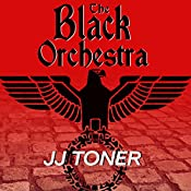 The Black Orchestra: A WW2 Spy Thriller: Black Orchestra Series, Book 1 | JJ Toner