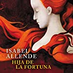 Hija de la Fortuna [Daughter of Fortune] | Isabel Allende