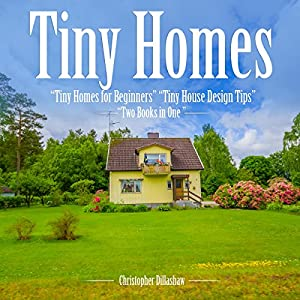 Tiny Homes: Tiny Homes for Beginners, Tiny House Design Tips - Two Books in One Audiobook