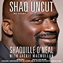 Shaq Uncut: My Story (       UNABRIDGED) by Shaquille O'Neal, Jackie MacMullan Narrated by Dion Graham