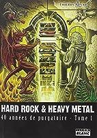HARD ROCK & HEAVY METAL 40 années de purgatoire - Tome 1