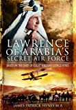 James Patrick Hynes Lawrence of Arabia's Secret Air Force: Based on the Diary of Flight Sergeant George Hynes