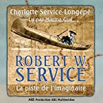 Robert W. Service : La piste de l'imaginaire (Robert W. Service 1) | Charlotte Service-Longépé