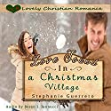 Love Found in a Christmas Village Audiobook by Stephanie Guerrero Narrated by Susan J. Iannucci