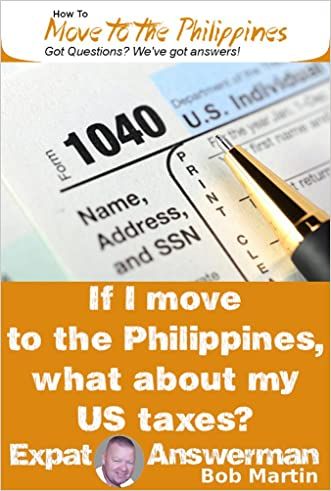 How to Pay Your Taxes if you Live in the Philippines (How to Move to the Philippines Book 21) written by Bob Martin