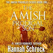 The Amish Prodigal Son: The Amish Parables Series, Book 1 | Hannah Schrock