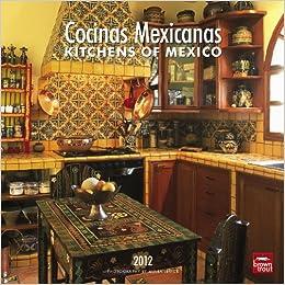 Cocinas Mexicanas/Kitchens Of Mexico 2012 Square Calendar