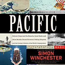 Pacific: Silicon Chips and Surfboards, Coral Reefs and Atom Bombs, Brutal Dictators, Fading Empires, and the Coming Collision of the World's Superpowers (       UNABRIDGED) by Simon Winchester Narrated by Simon Winchester