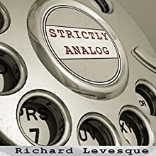 Strictly Analog (       UNABRIDGED) by Richard Levesque Narrated by Steven Jay Cohen
