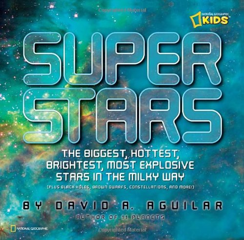 Super Stars: The Biggest, Hottest, Brightest, and Most Explosive Stars in the Milky Way