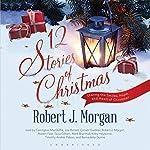 12 Stories of Christmas | Robert J. Morgan