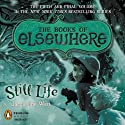 Still Life: The Books of Elsewhere, Volume 5 (       UNABRIDGED) by Jacqueline West Narrated by Lexy Fridell