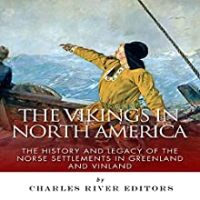 The Vikings in North America: The History and Legacy of the Norse Settlements in Greenland and Vinland (       UNABRIDGED) by Charles River Editors Narrated by Norman Gilligan