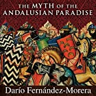 The Myth of the Andalusian Paradise: Muslims, Christians, and Jews Under Islamic Rule in Medieval Spain Hörbuch von Dario Fernandez Morera Gesprochen von: Bob Souer