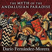 The Myth of the Andalusian Paradise: Muslims, Christians, and Jews Under Islamic Rule in Medieval Spain | Livre audio Auteur(s) : Dario Fernandez Morera Narrateur(s) : Bob Souer
