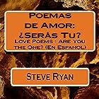 Poemas de Amor: ¿Seras Tu?: Love Poems: Are You The One? (Spanish Edition) (       UNABRIDGED) by Steve Ryan Narrated by Ricardo Velez