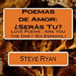 Poemas de Amor: ¿Seras Tu?: Love Poems: Are You The One? (Spanish Edition) | Steve Ryan