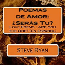 Poemas de Amor: ¿Seras Tu?: Love Poems: Are You The One? (Spanish Edition) (       UNABRIDGED) by Steve Ryan Narrated by Ricardo Velez