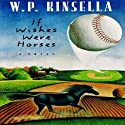 If Wishes Were Horses (       UNABRIDGED) by W. P. Kinsella Narrated by Corey Snow