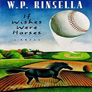 If Wishes Were Horses | [W. P. Kinsella]