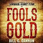 Fools Gold: The Chronicles of Lawmaker August Flynn, Book 1 Hörbuch von Bill C. Cannon Gesprochen von: Michael Stuhre