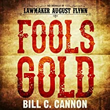 Fools Gold: The Chronicles of Lawmaker August Flynn, Book 1 Audiobook by Bill C. Cannon Narrated by Michael Stuhre