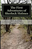 Sir Arthur Conan Doyle The First Adventures of Sherlock Holmes: The original Sherlock Holmes Stories Revised for Modern Readers.: 1 (The Adventures of Sherlock Holmes)